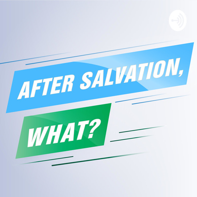 After Salvation, What? Logo
